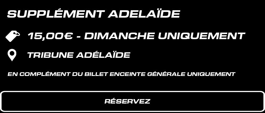 Supplément Tribune Adélaïde 15 € valable dimanche 5 septembre En complément du billet Enceinte Générale uniquement