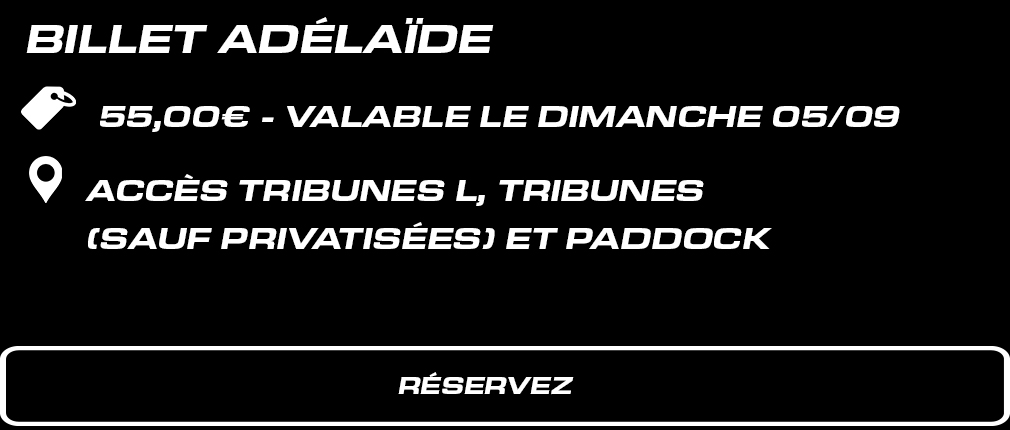 Billet dimanche TRIBUNE ADELAIDE. 55 € valable le dimanche 5 septembre. Accès Tribune L + tribunes (sauf privatisées) + Paddock