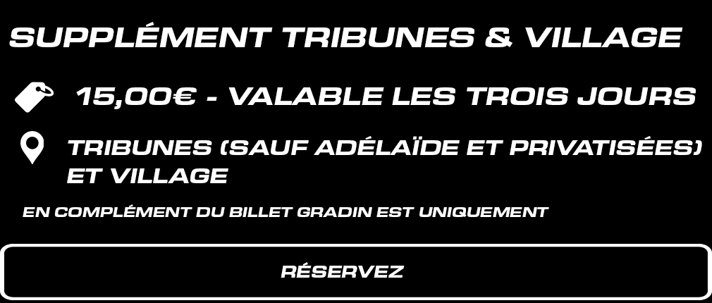 Supplément tribunes + Paddock 15 €. valable les 3 jours . En complément du billet Gradin EST uniquement.